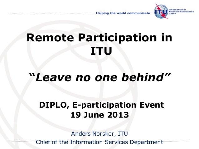 "InternationalTelecommunicationUnionRemote Participation inITU""Leave no one behind""DIPLO, E-participation Event19 June 2013..."
