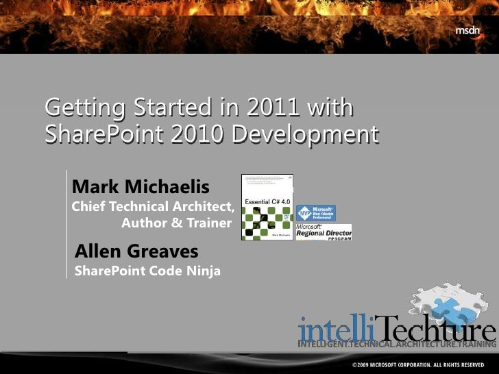 Getting Started in 2011 withSharePoint 2010 Development<br />Mark Michaelis<br />Chief Technical Architect, <br />	Author ...