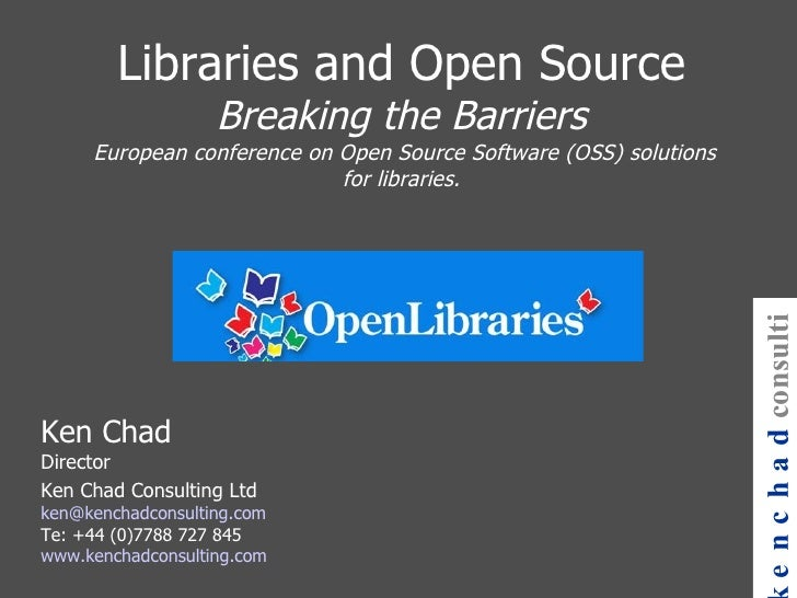 Libraries and Open Source Breaking the Barriers  European conference on Open Source Software (OSS) solutions for libraries...