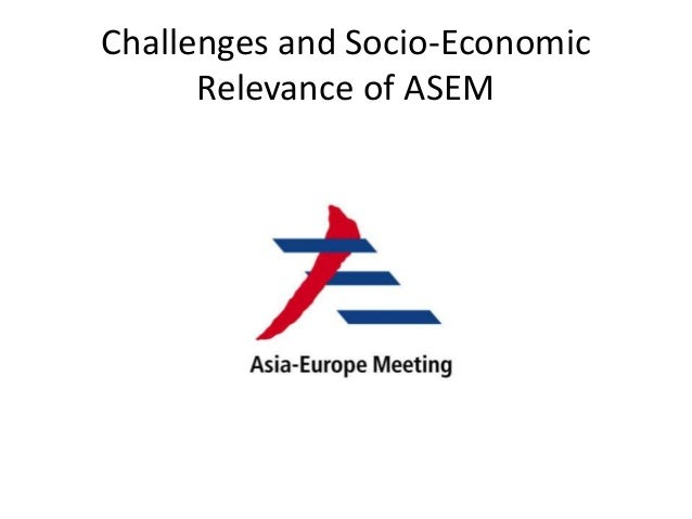 Challenges and Socio-Economic Relevance of ASEM