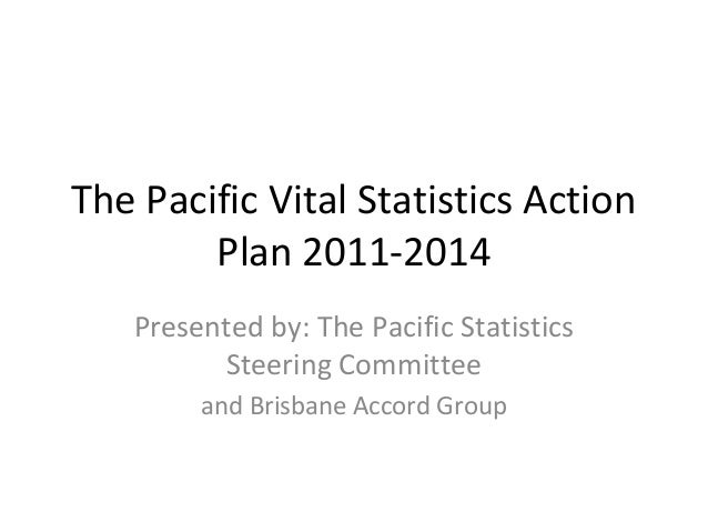 The Pacific Vital Statistics Action        Plan 2011-2014   Presented by: The Pacific Statistics         Steering Committe...