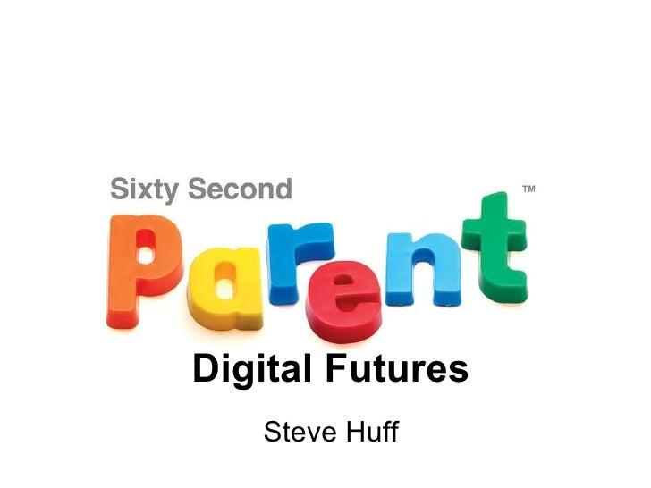 Digital Futures Steve Huff