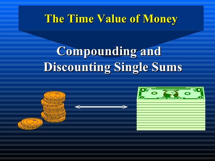 <ul><li>Compounding and Discounting Single Sums </li></ul>The Time Value of Money