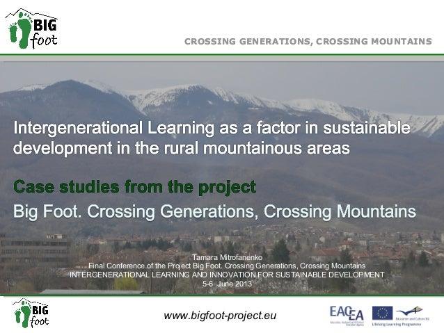 www.bigfoot-project.eu CROSSING GENERATIONS, CROSSING MOUNTAINS 1 CROSSING GENERATIONS, CROSSING MOUNTAINS Tamara Mitrofan...