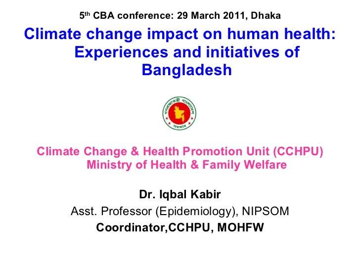 <ul><li>5 th  CBA conference: 29 March 2011, Dhaka </li></ul><ul><li>Climate change impact on human health: Experiences an...