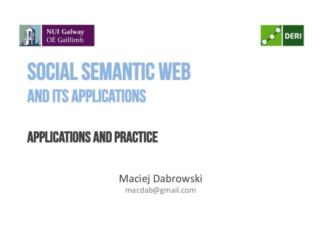 Social Semantic Weband its applicationsapplications and practice	  	  Maciej	  Dabrowski	  macdab@gmail.com