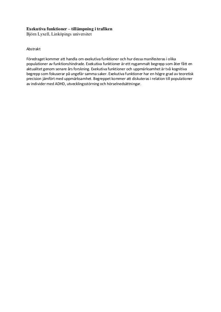 Exekutiva funktioner – tillämpning i trafikenBjörn Lyxell, Linköpings universitetAbstraktFöredraget kommer att handla om e...