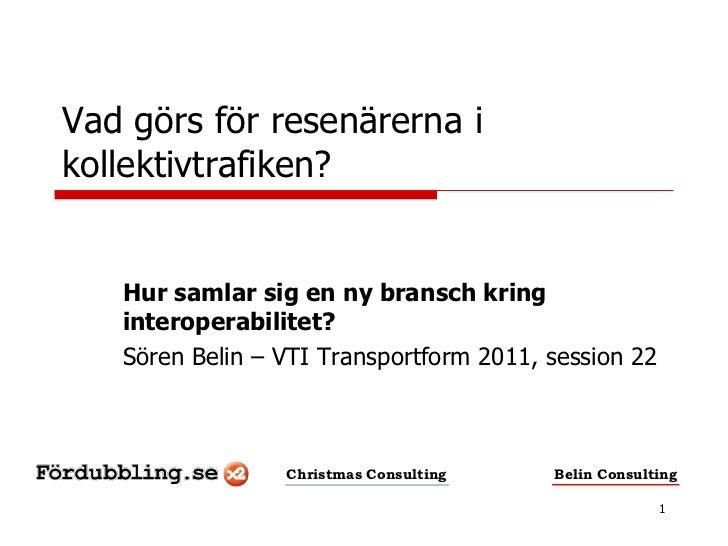 Vad görs för resenärerna ikollektivtrafiken?   Hur samlar sig en ny bransch kring   interoperabilitet?   Sören Belin – VTI...