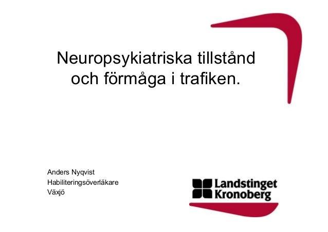 Neuropsykiatriska tillstånd och förmåga i trafiken.  Anders Nyqvist Habiliteringsöverläkare Växjö