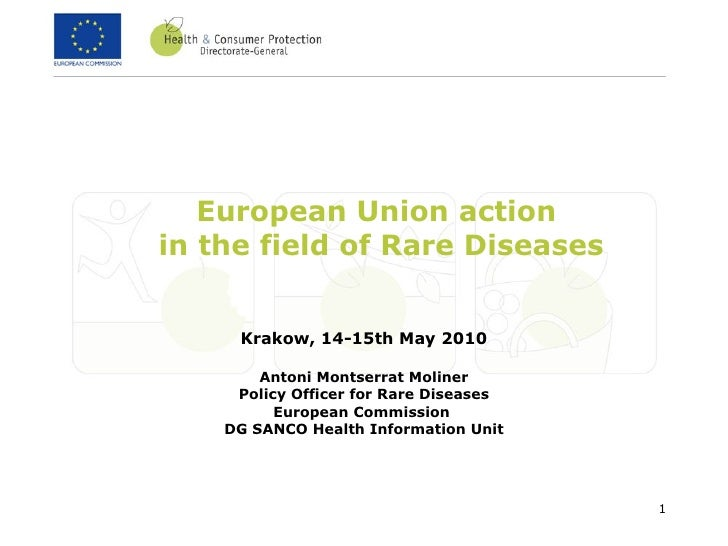 European Union action  in the field of Rare Diseases Krakow, 14-15th May 2010 Antoni Montserrat Moliner Policy Officer for...