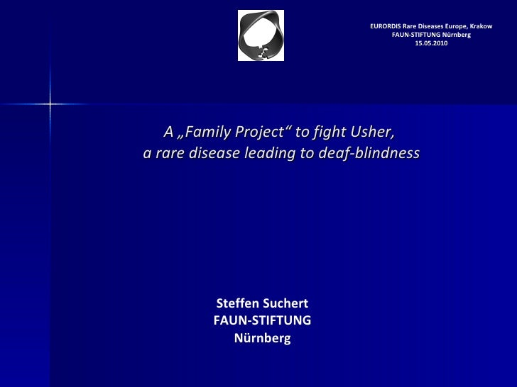 "A ""Family Project"" to fight Usher,  a rare disease leading to deaf-blindness Steffen Suchert FAUN-STIFTUNG Nürnberg EURORD..."