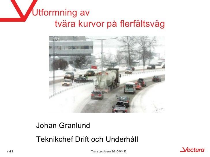 Utformning av             tvära kurvor på flerfältsväg         Johan Granlund         Teknikchef Drift och Underhållsid 1 ...