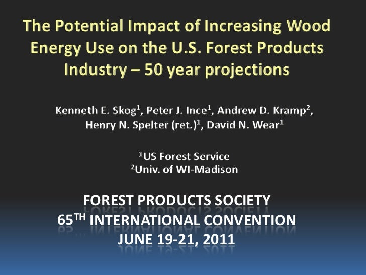 The Potential Impact of Increasing Wood Energy Use on the U.S. Forest Products     Industry – 50 year projections    Kenne...