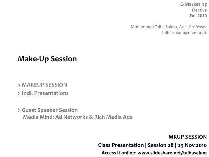 Make-Up Session<br />> MAKEUP SESSION<br />> Indl. Presentations<br />> Guest Speaker SessionMedia Mind: Ad Networks & Ric...