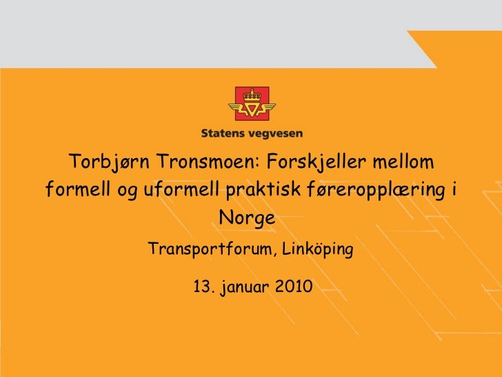 Torbjørn Tronsmoen:  Forskjeller mellom formell og uformell praktisk føreropplæring i Norge   Transportforum, Linköping  1...