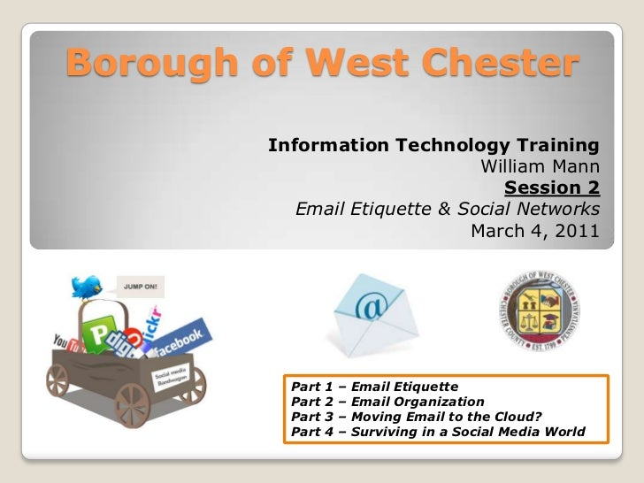 Borough of West Chester<br />Information Technology Training<br />William Mann<br />Session 2<br />Email Etiquette & Socia...