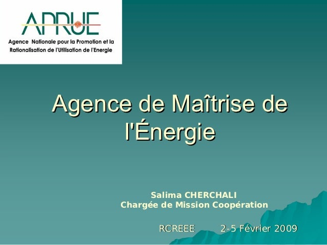 Agence de Maîtrise de     lÉnergie            Salima CHERCHALI      Chargée de Mission Coopération             RCREEE     ...