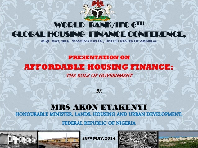 WORLD BANK/IFC 6TH GLOBAL HOUSING FINANCE CONFERENCE, 28-29 MAY, 2014, WASHINGTON DC, UNITED STATES OF AMERICA. PRESENTATI...