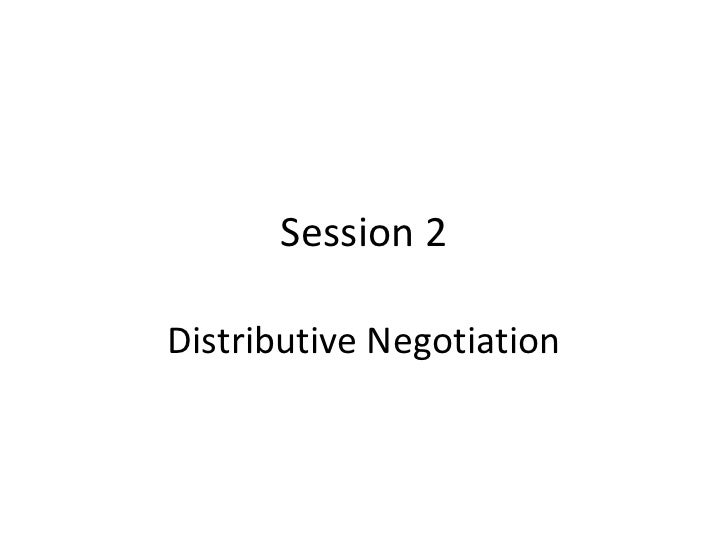 Session 2Distributive Negotiation
