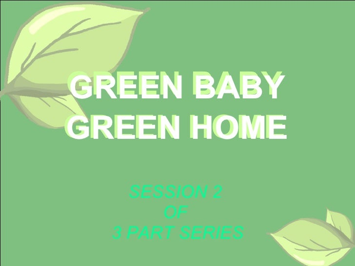 GREEN BABY GREEN HOME SESSION 2  OF  3 PART SERIES GREEN BABY GREEN HOME
