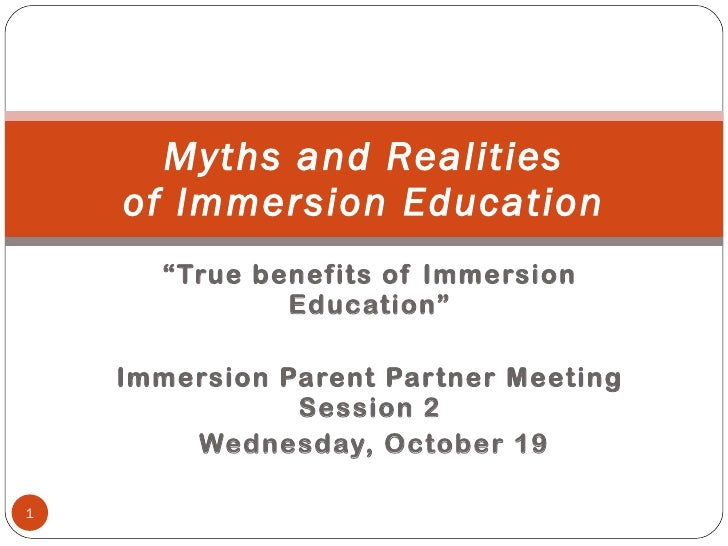 """ True benefits of Immersion Education"" Immersion Parent Partner Meeting Session 2 Wednesday, October 19 Myths and Realiti..."