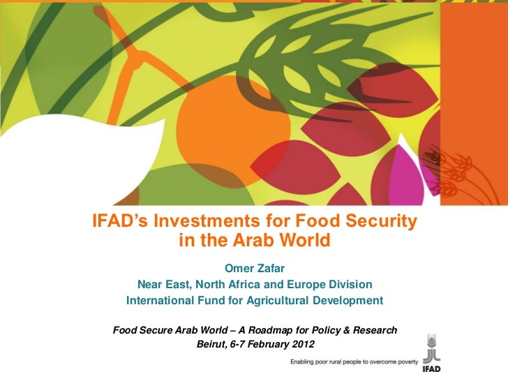 IFAD's Investments for Food Security          in the Arab World                      Omer Zafar      Near East, North Afri...