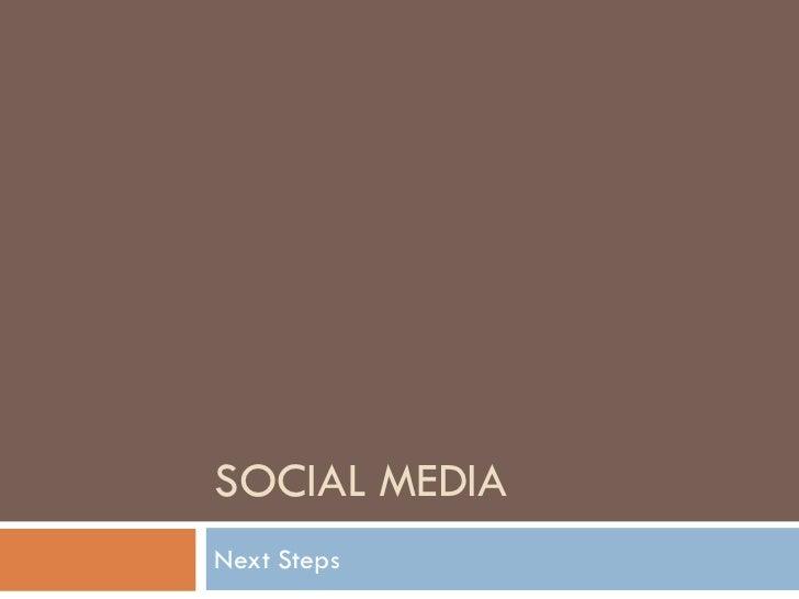 SOCIAL MEDIA Next Steps