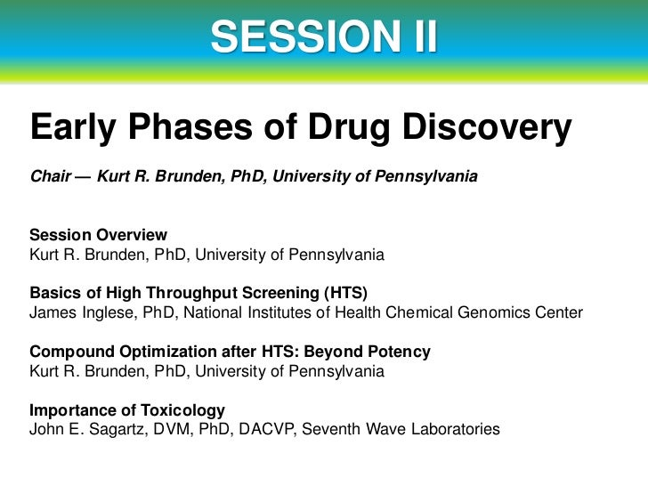 SESSION IIEarly Phases of Drug DiscoveryChair — Kurt R. Brunden, PhD, University of PennsylvaniaSession OverviewKurt R. Br...
