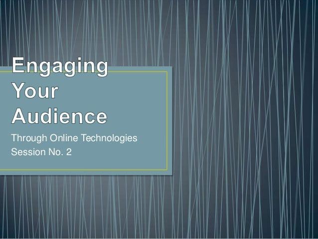 Engaging Your Audience Through Online Technologies: Session 2