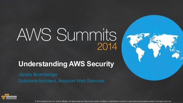 Understanding AWS Security  James Bromberger  Solutions Architect, Amazon Web Services  © 2014 Amazon.com, Inc. and its af...