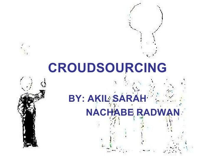 CROUDSOURCING BY: AKIL SARAH   NACHABE RADWAN
