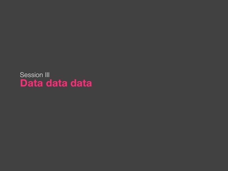 Data data data Session III