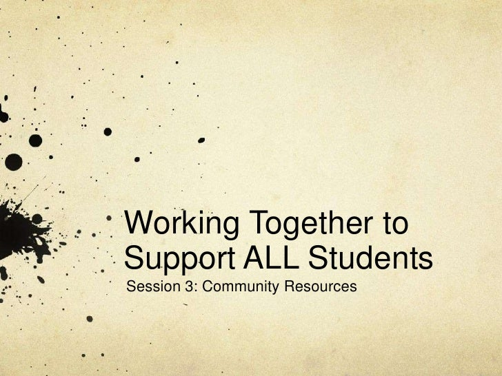Working Together toSupport ALL StudentsSession 3: Community Resources