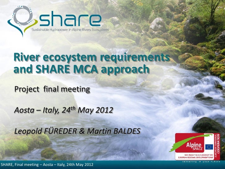 River ecosystem requirements      and SHARE MCA approach       Project final meeting       Aosta – Italy, 24th May 2012   ...