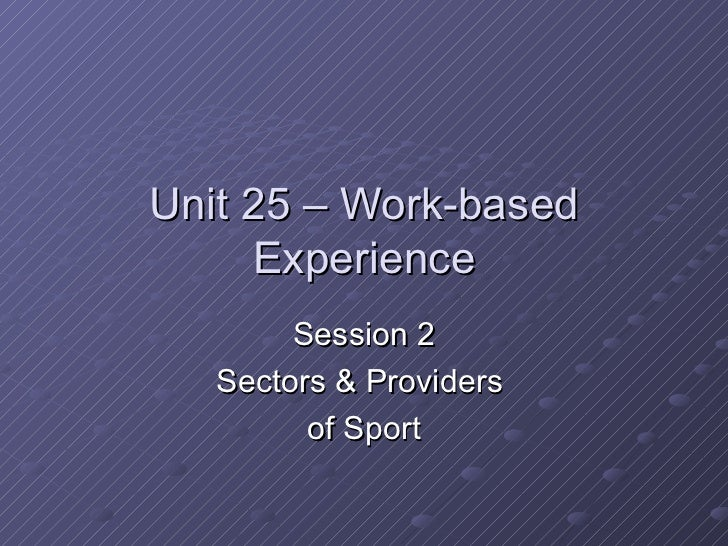 Unit 25 – Work-based Experience Session 2 Sectors & Providers  of Sport