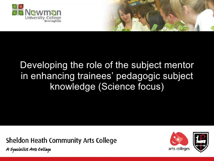 Developing the role of the subject mentor in enhancing trainees' pedagogic subject        knowledge (Science focus)