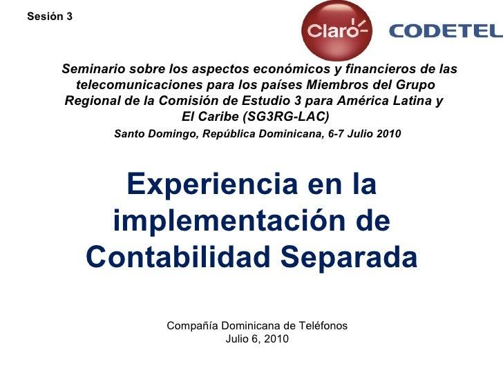Experiencia en la implementación de Contabilidad Separada Compañía Dominicana de Teléfonos Julio 6, 2010     Seminario ...