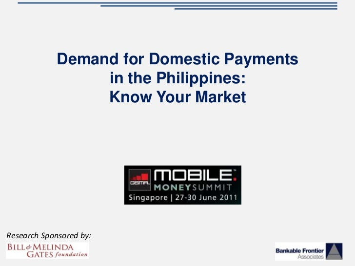 Demand for Domestic Payments in the Philippines: Know Your Market<br />Research Sponsored by:<br />