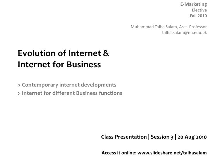 Evolution of Internet & Internet for Business<br />> Contemporary internet developments<br />> Internet for different Busi...