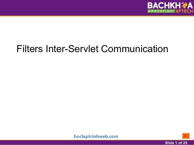 Slide 1 of 25 Filters Inter-Servlet Communication