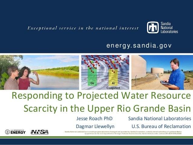e n e r g y. s a n d i a . g o v  Responding to Projected Water Resource Scarcity in the Upper Rio Grande Basin Jesse Roac...