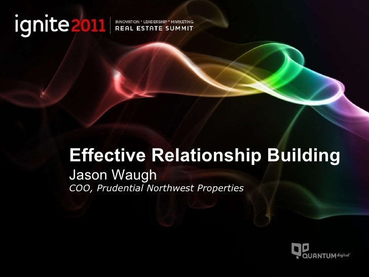Effective Relationship Building Jason Waugh COO, Prudential Northwest Properties