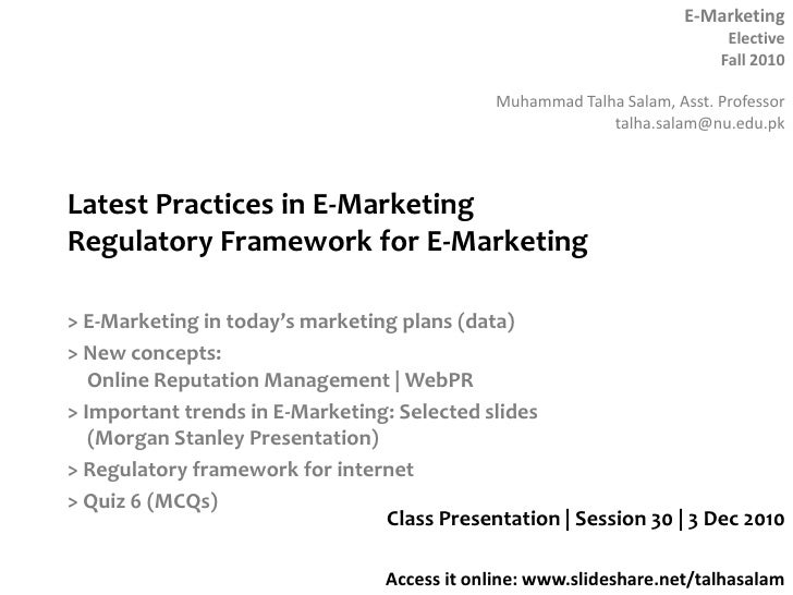 Latest Practices in E-MarketingRegulatory Framework for E-Marketing<br />> E-Marketing in today's marketing plans (data)<b...