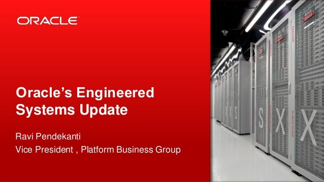 Oracle's Engineered Systems Update Ravi Pendekanti Vice President , Platform Business Group 1  Copyright © 2013, Oracle an...