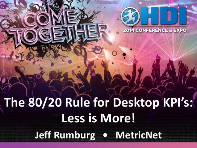 The 80/20 Rule for Desktop KPI's: Less is More! Jeff Rumburg • MetricNet