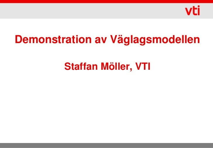 Demonstration av Väglagsmodellen        Staffan Möller, VTI