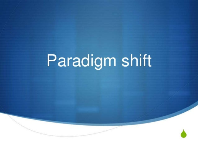 S Paradigm shift