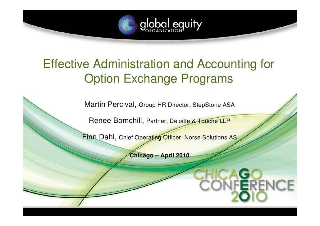 Effective Administration and Accounting for         Option Exchange Programs        Martin Percival, Group HR Director, St...