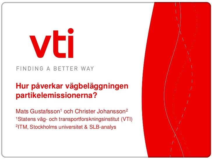 Hur påverkar vägbeläggningenpartikelemissionerna?Mats Gustafsson1 och Christer Johansson21Statens väg- och transportforskn...
