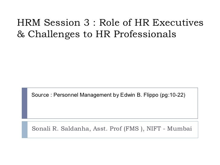 HRM Session 3 : Role of HR Executives& Challenges to HR Professionals  Source : Personnel Management by Edwin B. Flippo (p...